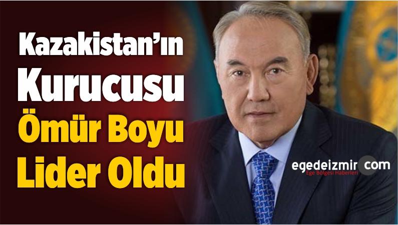 Kazakistan'ın Kurucusu Ömür Boyu Lider Olarak Göreve Devam Edecek