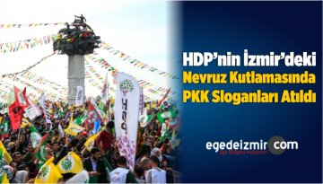 HDP'nin İzmir'deki Nevruz Kutlamasında PKK Sloganları Atıldı