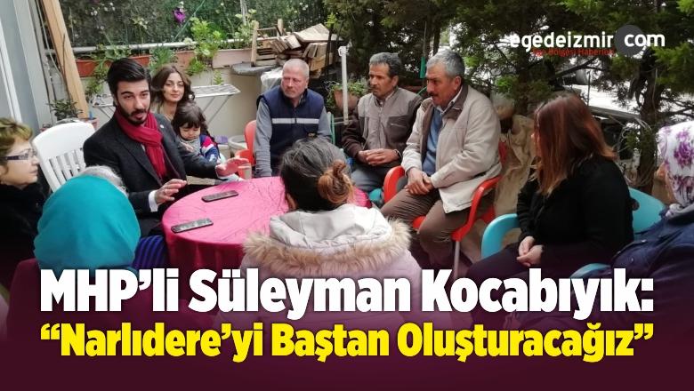 """MHP'li Kocabıyık: """"Narlıdere'yi Baştan Oluşturacağız"""""""
