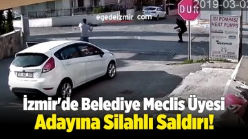 İzmir'de Belediye Meclis Üyesi Adayına Silahlı Saldırı