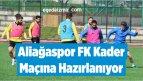 Aliağaspor FK Kader Maçına Hazırlanıyor
