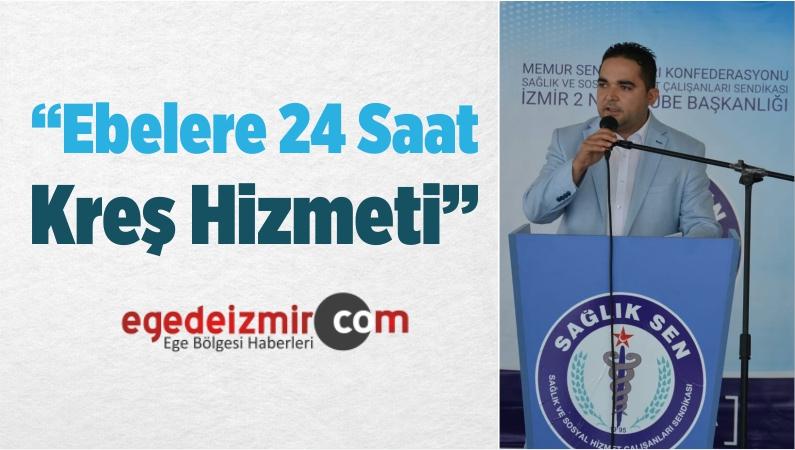 """Özdemir: """"Ebelere 24 Saat Kreş Hizmeti Sağlanmalı"""""""