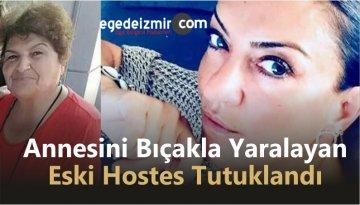 Annesini Bıçakla Yaralayan Eski Hostes Tutuklandı