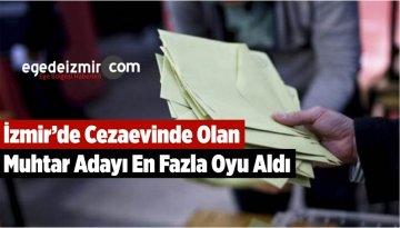İzmir'de Cezaevinde Olan Muhtar Adayı En Fazla Oyu Aldı