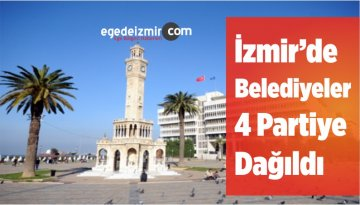 İzmir'de Belediyeler 4 Partiye Dağıldı