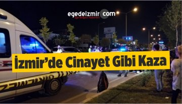 İzmir'de Cinayet Gibi Kaza