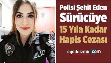 Polisi Şehit Eden Sürücüye 15 Yıla Kadar Hapis Cezası