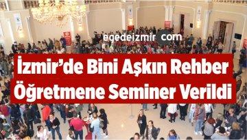 İzmir'de Bini Aşkın Rehber Öğretmene Seminer Verildi