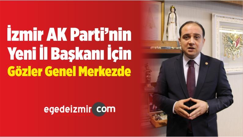 İzmir AK Parti'nin Yeni İl Başkanı İçin Gözler Genel Merkezde