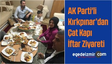 AK Parti'li Kırkpınar'dan Çat Kapı İftar Ziyareti