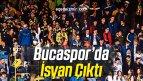Bucaspor'da İsyan Çıktı