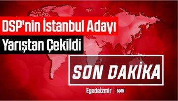 DSP'nin İstanbul Adayı Yarıştan Çekildi