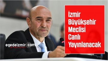 İzmir Büyükşehir Meclisi Canlı Yayınlanacak