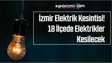 İzmir Elektrik Kesintisi! 18 İlçede Elektrikler Kesilecek
