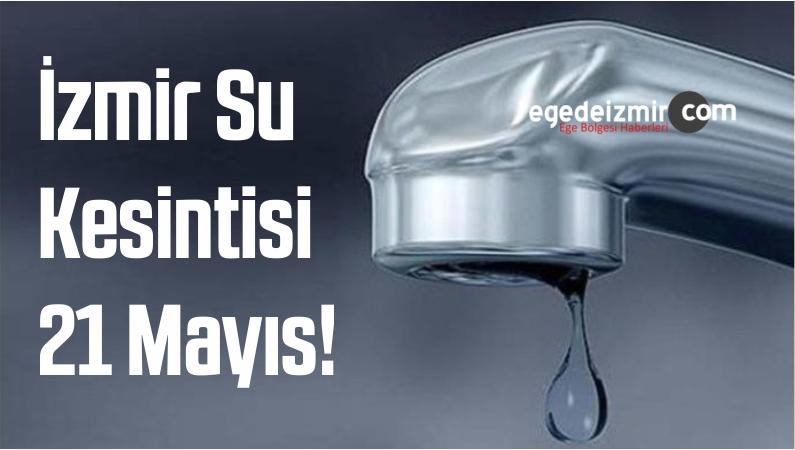 İzmir Su Kesintisi 21 Mayıs!