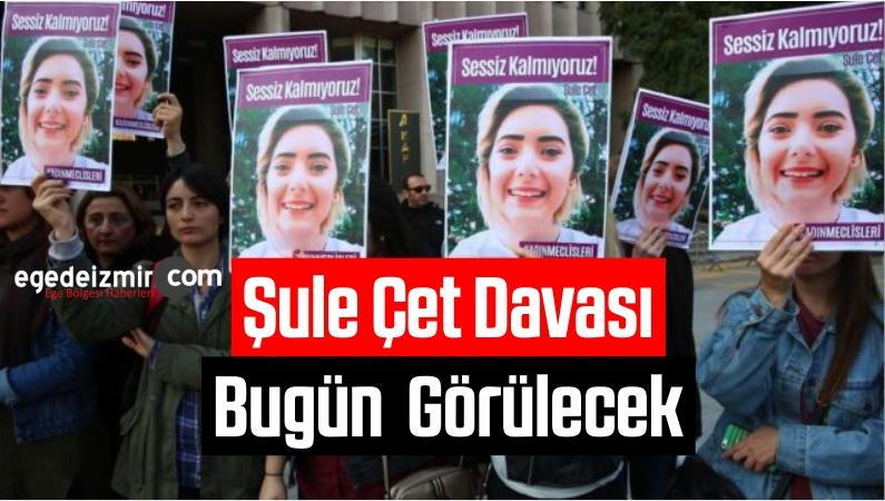 Şule Çet Davası Bugün Ankara'da Görülecek