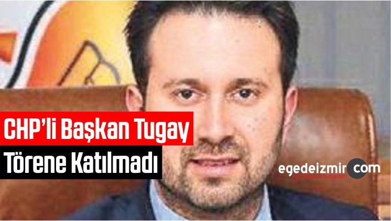 CHP'li Başkan Tugay Törene Katılmadı