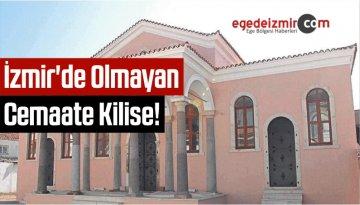 İzmir'de Olmayan Cemaate Kilise!