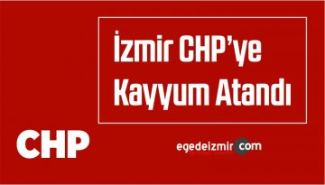 İzmir Cumhuriyet Halk Partisi'ne Kayyum Atandı