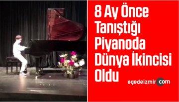 8 Ay Önce Tanıştığı Piyanoda Dünya İkincisi Oldu
