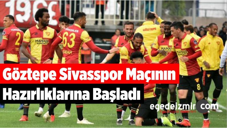 Göztepe Sivasspor Maçının Hazırlıklarına Başladı