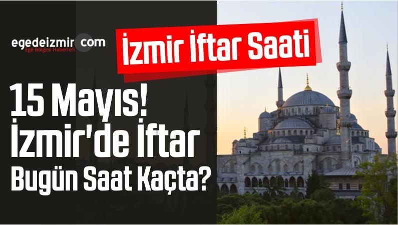 İzmir İftar Saati 15 Mayıs! İzmir'de İftar Bugün Saat Kaçta?