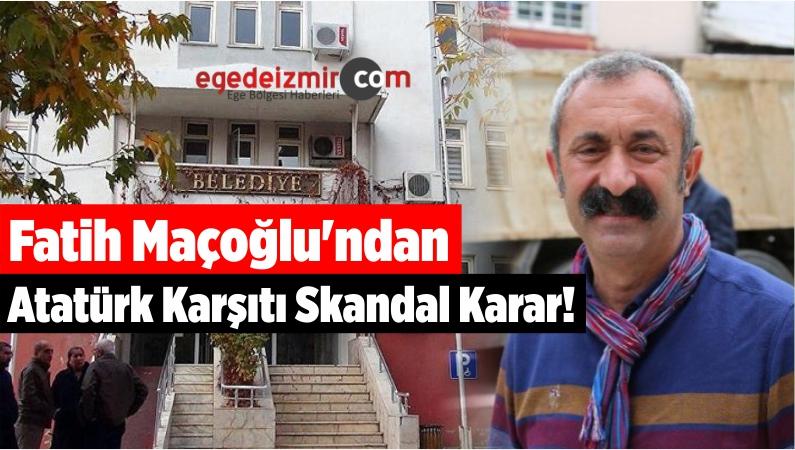 Maçoğlu'ndan Atatürk Karşıtı Skandal Karar!