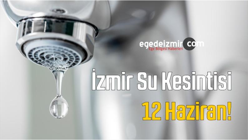 İzmir Su Kesintisi 12 Haziran!