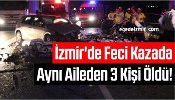 İzmir'de Feci Kazada Aynı Aileden 3 Kişi Öldü!