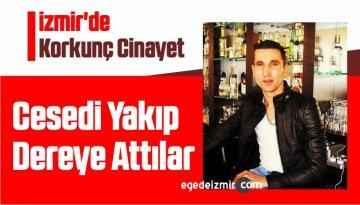 İzmir'de Korkunç Cinayet Cesedi Yakıp Dereye Attılar