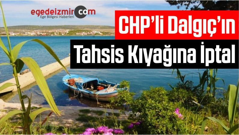 CHP'li Dalgıç'ın Tahsis Kıyağına İptal