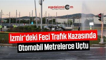 İzmir'deki Feci Trafik Kazasında Otomobil Metrelerce Uçtu
