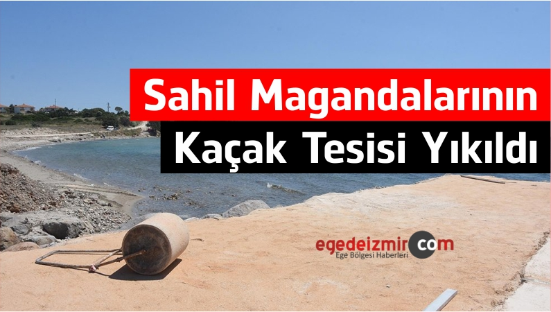 Sahil Magandalarının Kaçak Tesisi Yıkıldı