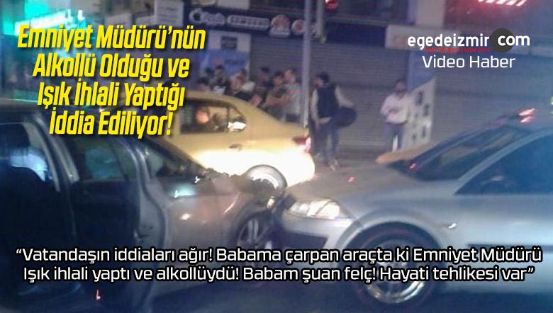 """""""izmir 'de Turgutlu ilçe Emniyet Müdürü Alkollüydü ve Işık ihlali Yaptı"""""""