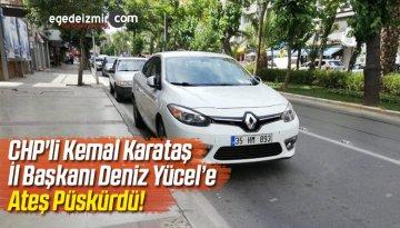 CHP'li Kemal Karataş'tan İl Başkanı Deniz Yücel'e Salvo