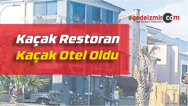 Kaçak Restoran Kaçak Otel Oldu