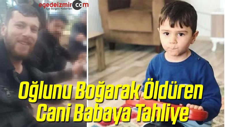 Oğlunu Boğarak Öldüren Cani Babaya Tahliye