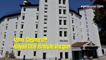 İzmir Çeşme'de Hayali Otel İsmiyle Vurgun