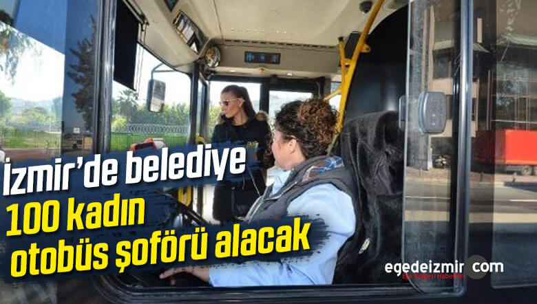 İzmir Büyükşehir Belediyesi 100 Kadın Otobüs Şoförünü İşe Olacak