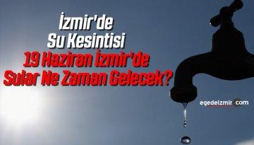 İzmir'de Su Kesintisi 19 Haziran İzmir'de Sular Ne Zaman Gelecek?