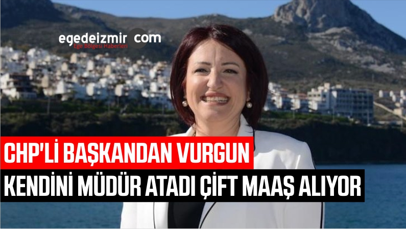 Çift Maaş Vurgunu! CHP'li Başkan İlkay Girgin Erdoğan Kendisini Müdür Yaptı