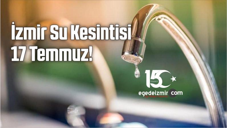İzmir Su Kesintisi 17 Temmuz!