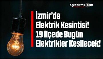 İzmir'de Elektrik Kesintisi! 19 İlçede Bugün Elektrikler Kesilecek!
