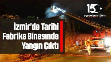 İzmir'de Tarihi Fabrika Binasında Yangın Çıktı