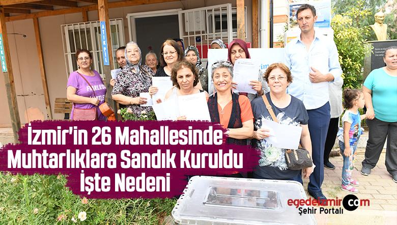 İzmir'in 26 Mahallesinde Muhtarlıklara Sandık Kuruldu İşte Nedeni
