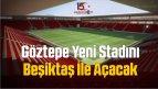 Göztepe Yeni Stadını Beşiktaş İle Açacak