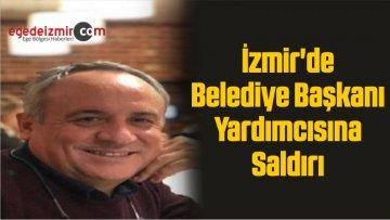 İzmir'de Eski Belediye Başkanı Yardımcısına Saldırı