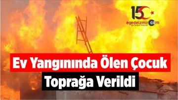 Ev Yangınında Ölen Çocuk Toprağa Verildi