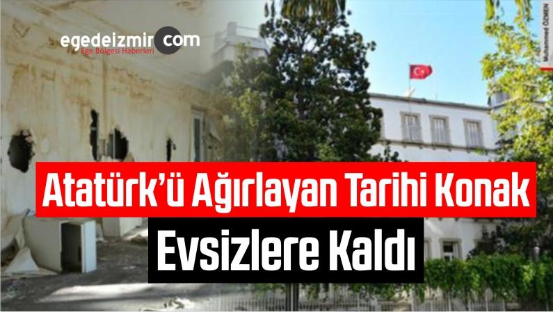 Atatürk'ü Ağırlayan Tarihi İzmir Vali Konağı Evsizlere Kaldı