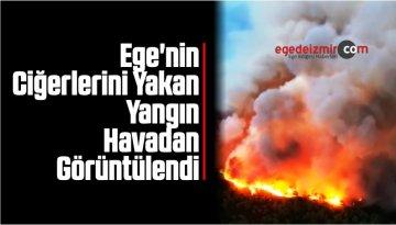 Ege'nin Ciğerlerini Yakan Yangın Havadan Görüntülendi
